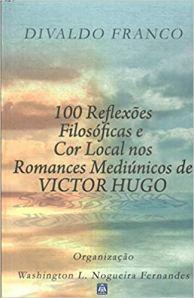 100 Reflexões Filosóficas e Cor Local nos Romances Mediúnicos de Victor Hugo
