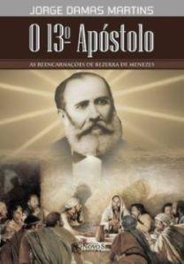 O 13° Apóstolo - As Reencarnações de Bezerra de Menezes